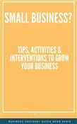 Small Business? Tips, Activities & Interventions to Grow your Business