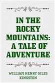 In the Rocky Mountains: A Tale of Adventure