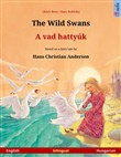The Wild Swans – A vad hattyúk (English – Hungarian). Bilingual children's book based on a fairy tale by Hans Christian Andersen, age 4-5 and up