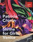Patricia Cronin. Shrine for Girls, Venice
