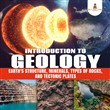 Introduction to Geology : Earth's Structure, Minerals, Types of Rocks, and Tectonic Plates | Geology Book for Kids Junior Scholars Edition | Children's Earth Sciences Books