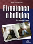 El matoneo o bullying. Estudio de casos