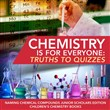 Chemistry is for Everyone : Truths to Quizzes | Naming Chemical Compounds Junior Scholars Edition | Children's Chemistry Books