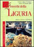 Proverbi della Liguria. Il quotidiano ragionar ligure in pillole