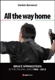 All the way home. Bruce Springsteen in the italian land 1985-2012. Ediz. italiana