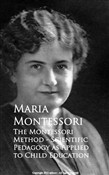 The Montessori Method - Scientific Pedagogy as Applied to Child Education
