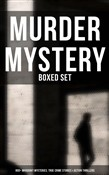 The Best Murder Mysteries - Ultimate Collection: 800+ Whodunit Mysteries, True Crime Stories & Action Thrillers