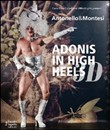 Antonello & Montesi. Adonis in high heels 3D. Ediz. italiana e inglese