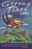 Getting There: Journeys Of An Accidental Adventurer