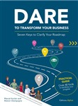 DARE TO TRANSFORM YOUR BUSINESS - Seven Keys to Clarify Your Roadmap