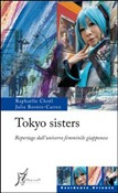 Tokyo sisters. Reportage dall'universo femminile giapponese
