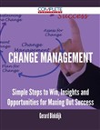 Change Management - Simple Steps to Win, Insights and Opportunities for Maxing Out Success