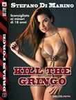 Kill the Gringo