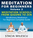 Meditation For Beginners Volume 2 Mediation Schools From Qigong To Zen Mindfulness Meditation For Beginners Complete Guide