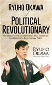 Ryuho Okawa: A Political Revolutionary