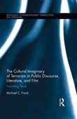 The Cultural Imaginary of Terrorism in Public Discourse, Literature, and Film