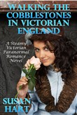 Walking The Cobblestones In Victorian England: A Steamy Victorian Paranormal Romance Novel