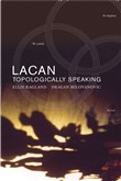 Lacan: Topologically Speaking
