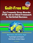 Guilt-Free War: Post-Traumatic Stress Disorder (PTSD) and an Ethical Framework for Battlefield Decisions - Moral Injury, Guilt, Shame, Anger, Psychologist and Chaplain, Shell Shock, Combat Fatigue