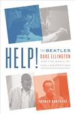 Help!: The Beatles, Duke Ellington, and the Magic of Collaboration