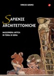 Sapienze architettoniche. Massoneria antica in terra di Siena