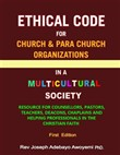 Ethical Code for Church and Para Church Organizations in a Multicultural Society - Resource for Counsellors, Pastors, Teachers, Deacons, Chaplains and Helping Professionals in the Christian Faith - First Edition