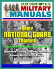 21st Century U.S. Military Manuals: Army National Guard Training - Operational Training Programs, Specialized Training, Antiterrorism, Aviation, Combat Training Centers