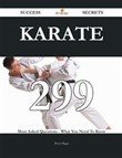 Karate 299 Success Secrets - 299 Most Asked Questions On Karate - What You Need To Know