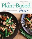 The Plant-Based Pair: A Vegan Cookbook for Two with 125 Perfectly Portioned Recipes
