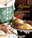 Alpine flavours. Authentics recipes from the Dolomites, the heart of the Alps