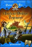 L'isola del Doktor Topimort. Capitan Fox. Con adesivi. Ediz. illustrata