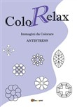 Colorelax. Immagini da colorare. Antistress Vol. 1