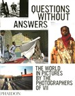 Question without answers. The world in pictures by the Photographers of VII