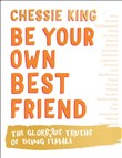 Be Your Own Best Friend: The Glorious Truths of Being Female