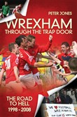 Wrexham: The European Era & Through the Trap Door 1972-2008