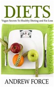 Diets: Vegan Secrets to Healthy Dieting and Fat Loss