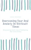 Overcoming Fear And Anxiety In Difficult Times