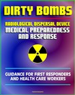 Radiological Dispersal Device (RDD) Dirty Bomb Medical Preparedness and Response: Guidance for First Responders and Health Care Workers - Radioactive Illnesses, Radiation Injuries, Decontamination