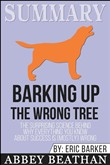 Summary: Barking up the Wrong Tree: The Surprising Science Behind Why Everything You Know About Success Is (Mostly) Wrong