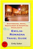 Emilia-Romagna, Italy Travel Guide - Sightseeing, Hotel, Restaurant & Shopping Highlights (Illustrated)