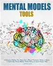 Mental Models Tools: A Collection of Thinking Tools Helping You to Manage Productivity, Thinking in Systems, to Improve Your Decision-Making, Problem-Solving and Logical Analysis Skills