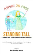 Standing Tall: A Guide To Help Those Growing Up Around Depression