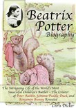 Beatrix Potter Biography: The Intriguing Life of the World's Most Successful Children's Author – The Creator of Peter Rabbit, Jemima Puddle-Duck, and Benjamin Bunny Revealed