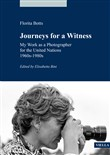 Journeys for a witness. My work as a photographer for the United Nations 1960s-1980s