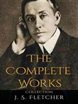 J. S. Fletcher: The Complete Works