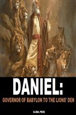 Daniel: Governor Of Babylon To The Lions' Den