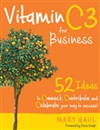 Vitamin C3 for Business: 52 Ideas to Connect, Contribute, and Celebrate Your Way to Success!