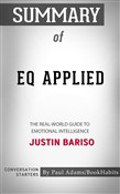 Summary of EQ Applied: The Real-World Guide to Emotional Intelligence by Justin Bariso | Conversation Starters