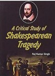 A Critical Study Of Shakespearean Tragedy