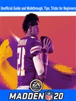 Madden NFL 20: Unofficial Guide and Walkthrough, Tips, Tricks for Beginners